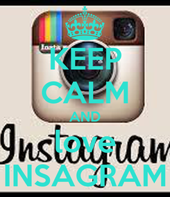 Poster: KEEP CALM AND love INSAGRAM