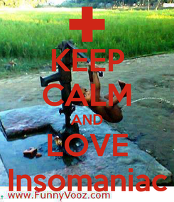 Poster: KEEP CALM AND LOVE Insomaniac