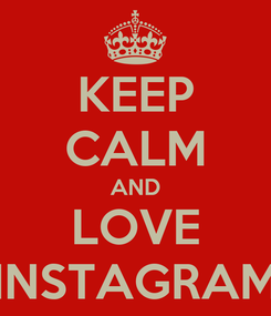 Poster: KEEP CALM AND LOVE INSTAGRAM