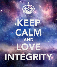 Poster: KEEP CALM AND LOVE INTEGRITY