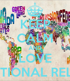 Poster: KEEP CALM AND LOVE INTERNATIONAL RELATIONS