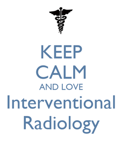 Poster: KEEP CALM AND LOVE Interventional Radiology