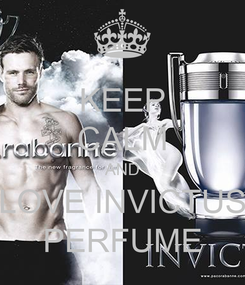 Poster: KEEP CALM AND LOVE INVICTUS PERFUME