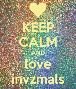 Poster: KEEP CALM AND love invzmals