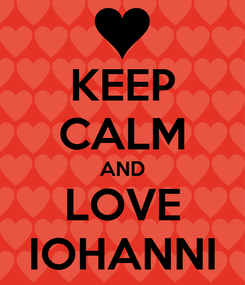 Poster: KEEP CALM AND LOVE IOHANNI