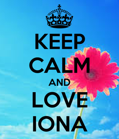Poster: KEEP CALM AND LOVE IONA