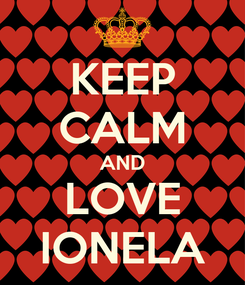 Poster: KEEP CALM AND LOVE IONELA