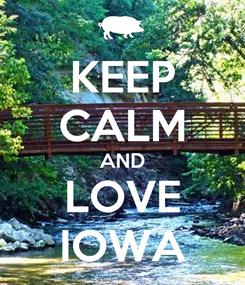 Poster: KEEP CALM AND LOVE IOWA