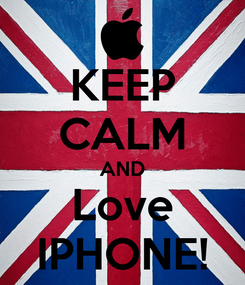 Poster: KEEP CALM AND Love IPHONE!