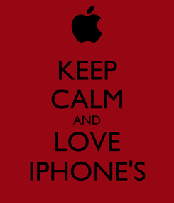 Poster: KEEP CALM AND LOVE IPHONE'S