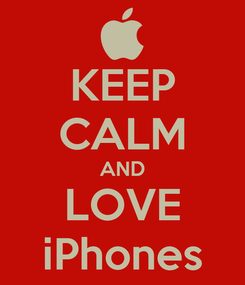 Poster: KEEP CALM AND LOVE iPhones
