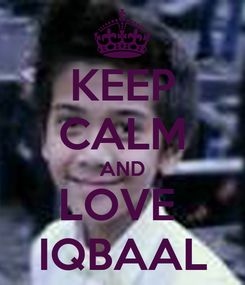 Poster: KEEP CALM AND LOVE  IQBAAL