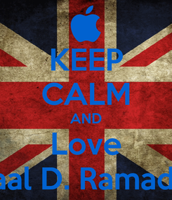 Poster: KEEP CALM AND Love Iqbaal D. Ramadhan