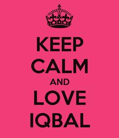 Poster: KEEP CALM AND LOVE IQBAL