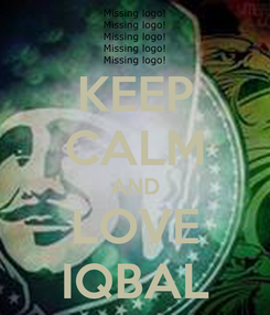 Poster: KEEP CALM AND LOVE IQBAL