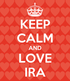 Poster: KEEP CALM AND LOVE IRA