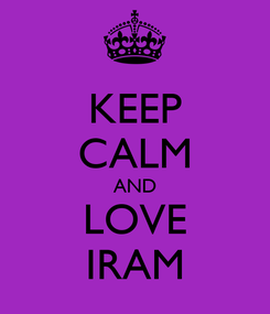 Poster: KEEP CALM AND LOVE IRAM