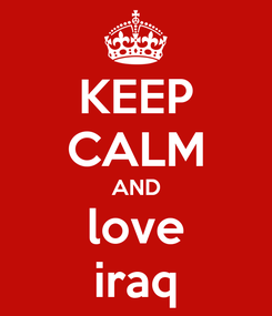 Poster: KEEP CALM AND love iraq