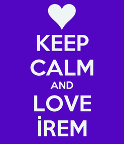 Poster: KEEP CALM AND LOVE İREM