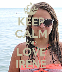 Poster: KEEP CALM AND LOVE IRENE