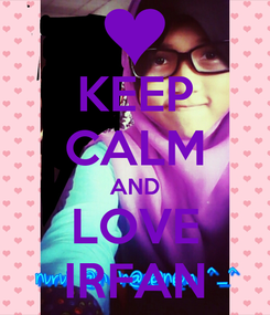 Poster: KEEP CALM AND LOVE IRFAN