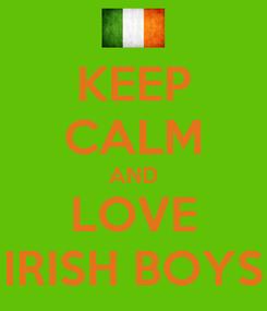 Poster: KEEP CALM AND LOVE IRISH BOYS
