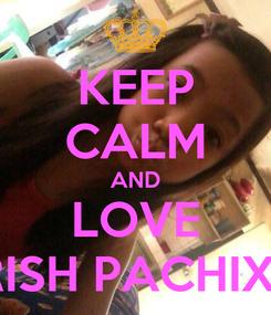 Poster: KEEP CALM AND LOVE IRISH PACHIXX