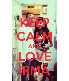 Poster: KEEP CALM AND LOVE IRMÃ