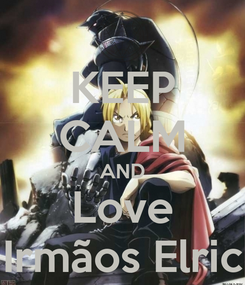 Poster: KEEP CALM AND Love Irmãos Elric