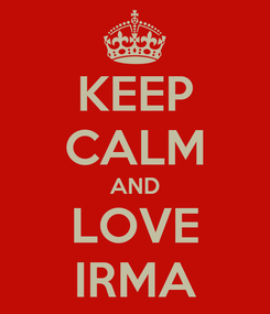 Poster: KEEP CALM AND LOVE IRMA