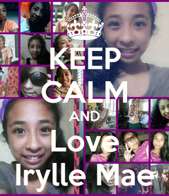 Poster: KEEP CALM AND Love Irylle Mae