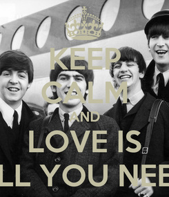 Poster: KEEP CALM AND LOVE IS ALL YOU NEED