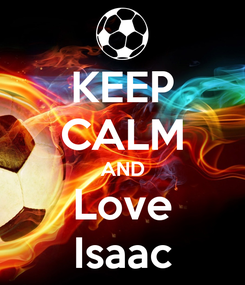 Poster: KEEP CALM AND Love Isaac