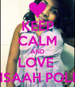 Poster: KEEP CALM AND LOVE  ISAAH POLI