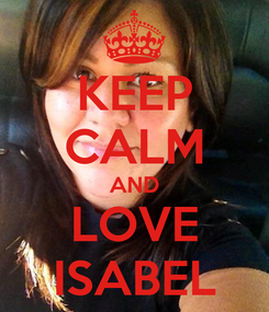 Poster: KEEP CALM AND LOVE ISABEL