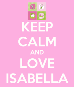 Poster: KEEP CALM AND LOVE ISABELLA
