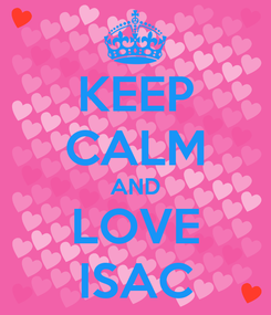 Poster: KEEP CALM AND LOVE ISAC