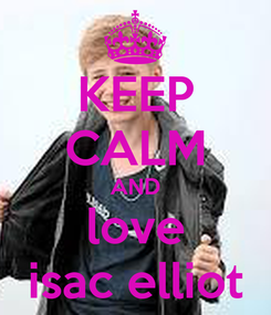 Poster: KEEP CALM AND love isac elliot