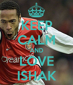 Poster: KEEP CALM AND LOVE ISHAK