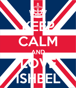 Poster: KEEP CALM AND LOVE ISHBEL