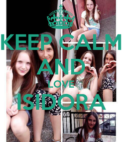 Poster: KEEP CALM AND LOVE ISIDORA