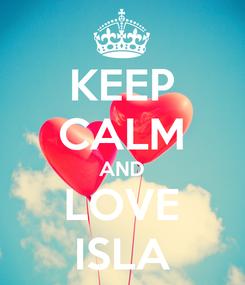 Poster: KEEP CALM AND LOVE ISLA