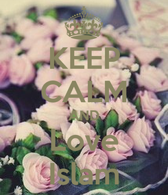Poster: KEEP CALM AND Love Islam