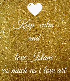 Poster: Keep  calm  and  love Islam  as much as i love art