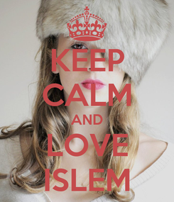 Poster: KEEP CALM AND LOVE ISLEM