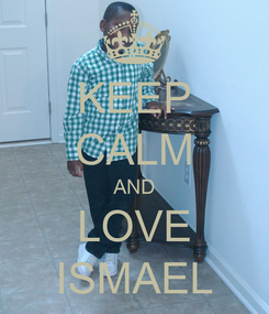 Poster: KEEP CALM AND LOVE ISMAEL
