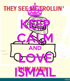 Poster: KEEP CALM AND LOVE ISMAIL