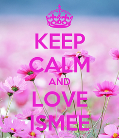 Poster: KEEP CALM AND LOVE ISMEE