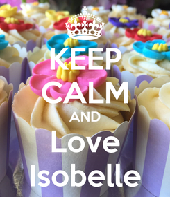 Poster: KEEP CALM AND Love Isobelle