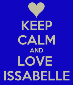 Poster: KEEP CALM AND LOVE  ISSABELLE